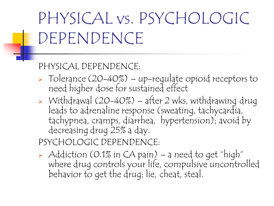 PHYSICAL vs. PSYCHOLOGIC DEPENDENCE