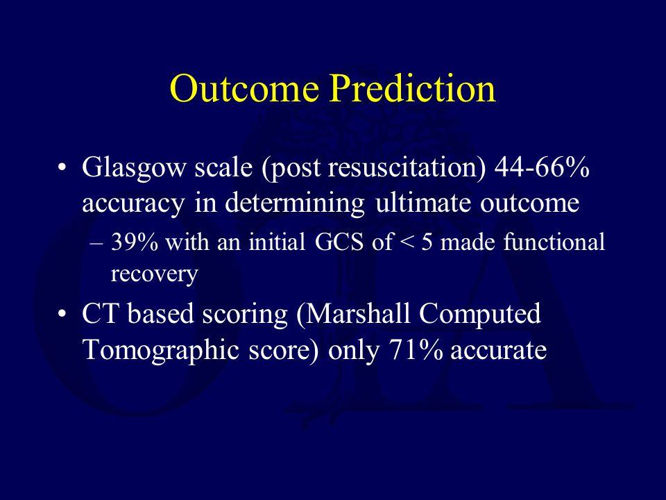 Outcome Prediction Glasgow scale (post resuscitation) 44-66% accuracy in determining ultimate outcome.