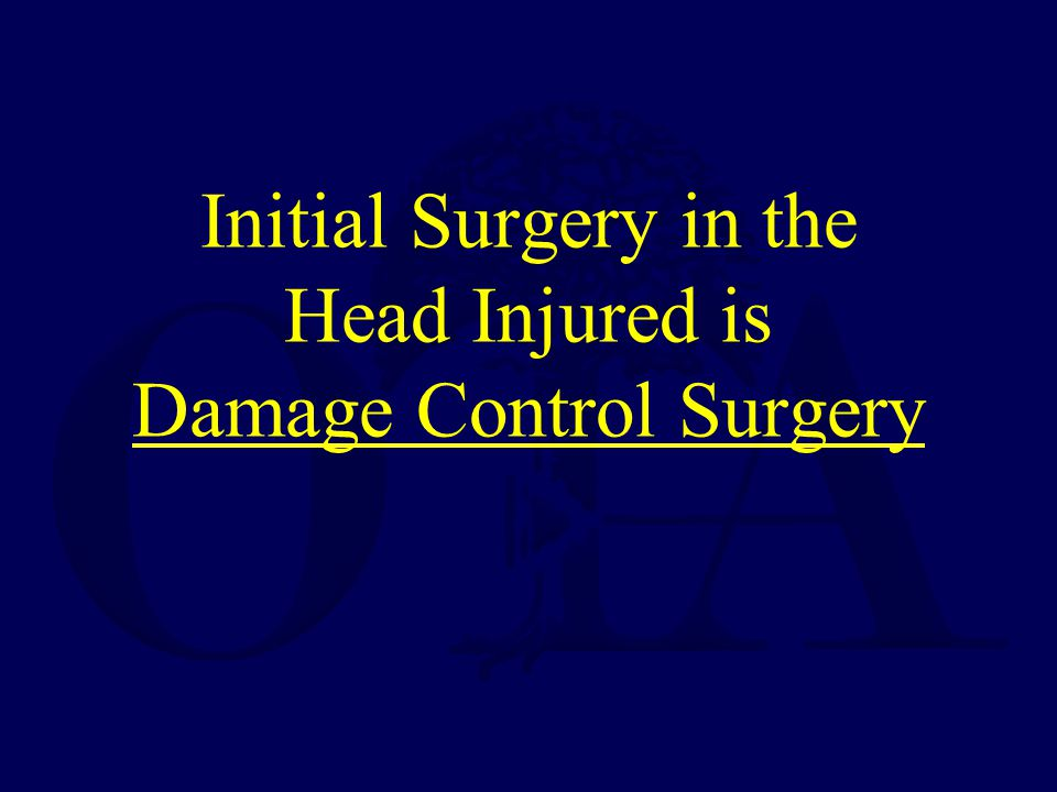 Initial Surgery in the Head Injured is Damage Control Surgery