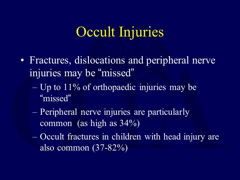 Occult Injuries Fractures, dislocations and peripheral nerve injuries may be missed Up to 11% of orthopaedic injuries may be missed