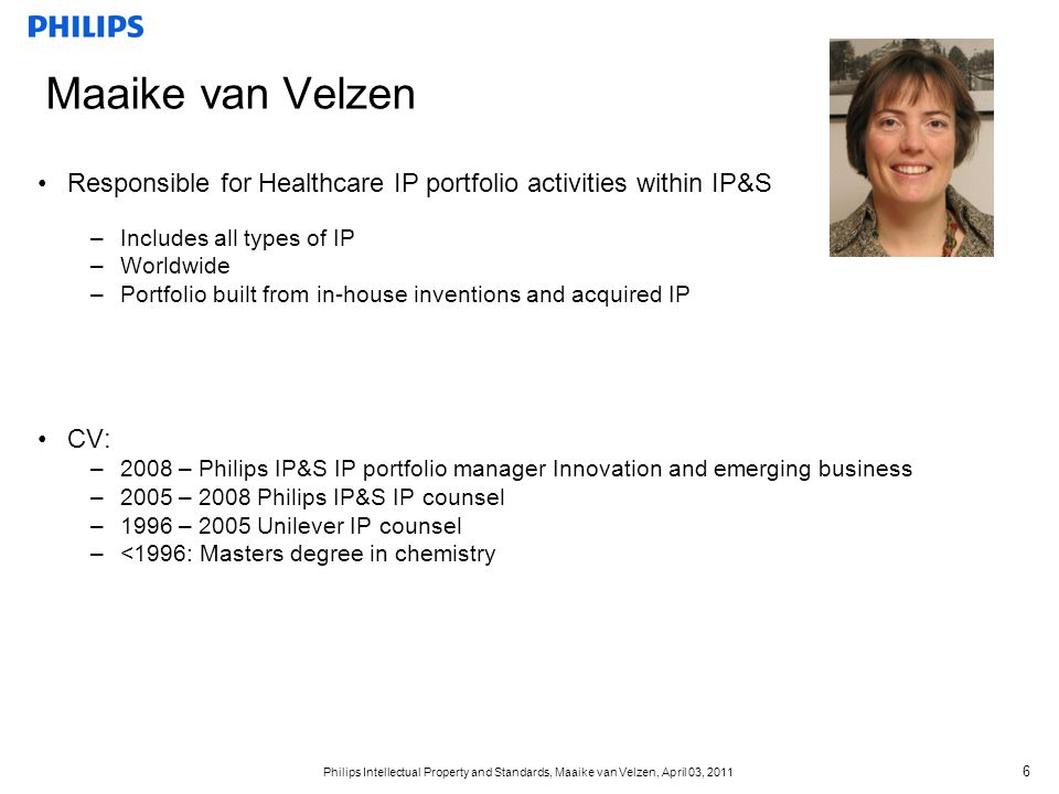 Maaike van Velzen Responsible for Healthcare IP portfolio activities within IP&S. Includes all types of IP.