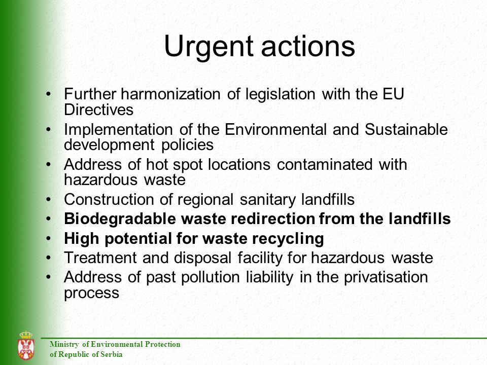 Urgent actions Further harmonization of legislation with the EU Directives. Implementation of the Environmental and Sustainable development policies.