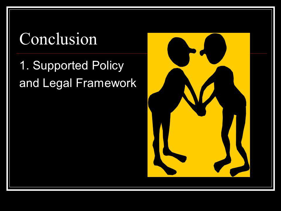 Conclusion 1. Supported Policy and Legal Framework