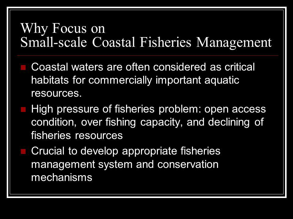Why Focus on Small-scale Coastal Fisheries Management