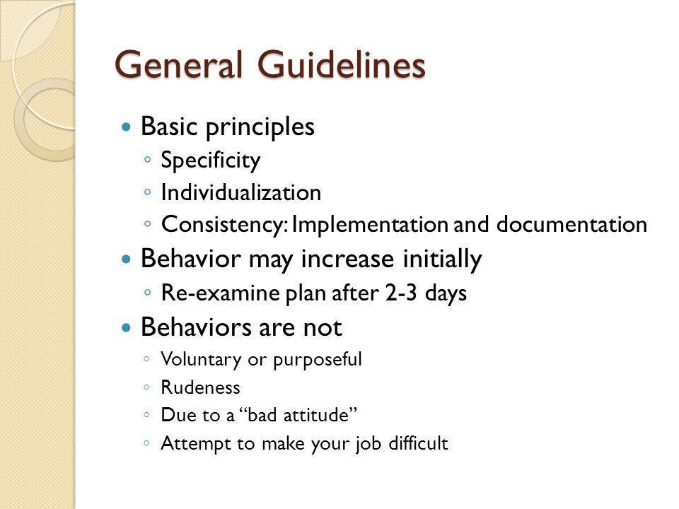General Guidelines Basic principles Behavior may increase initially