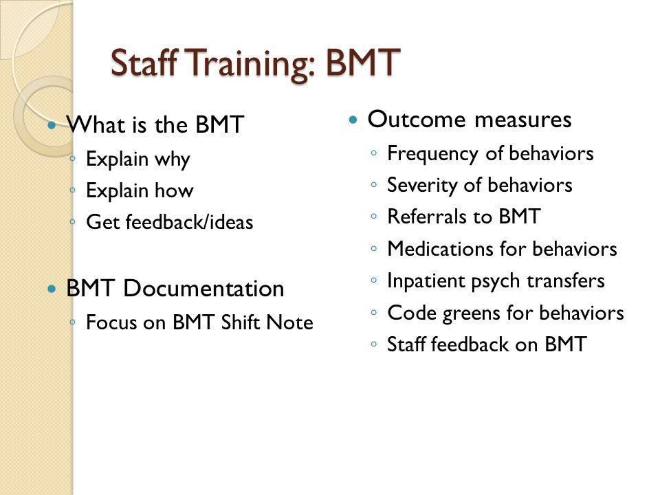 Staff Training: BMT Outcome measures What is the BMT BMT Documentation