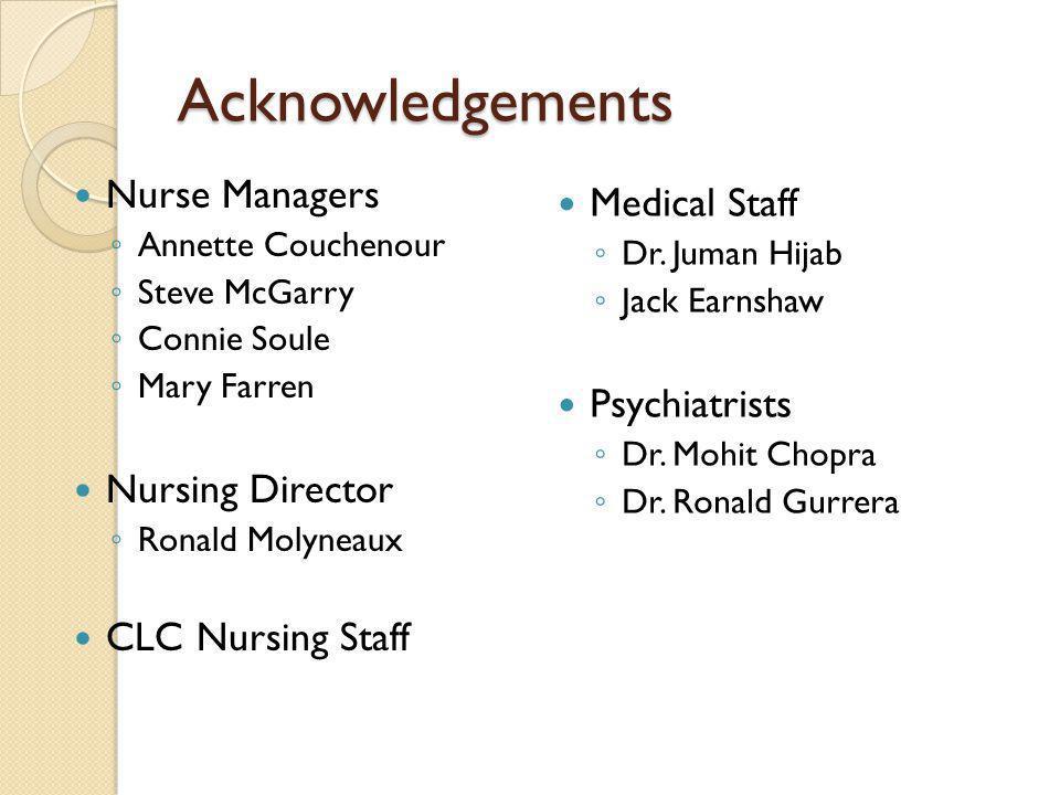 Acknowledgements Nurse Managers Medical Staff Psychiatrists