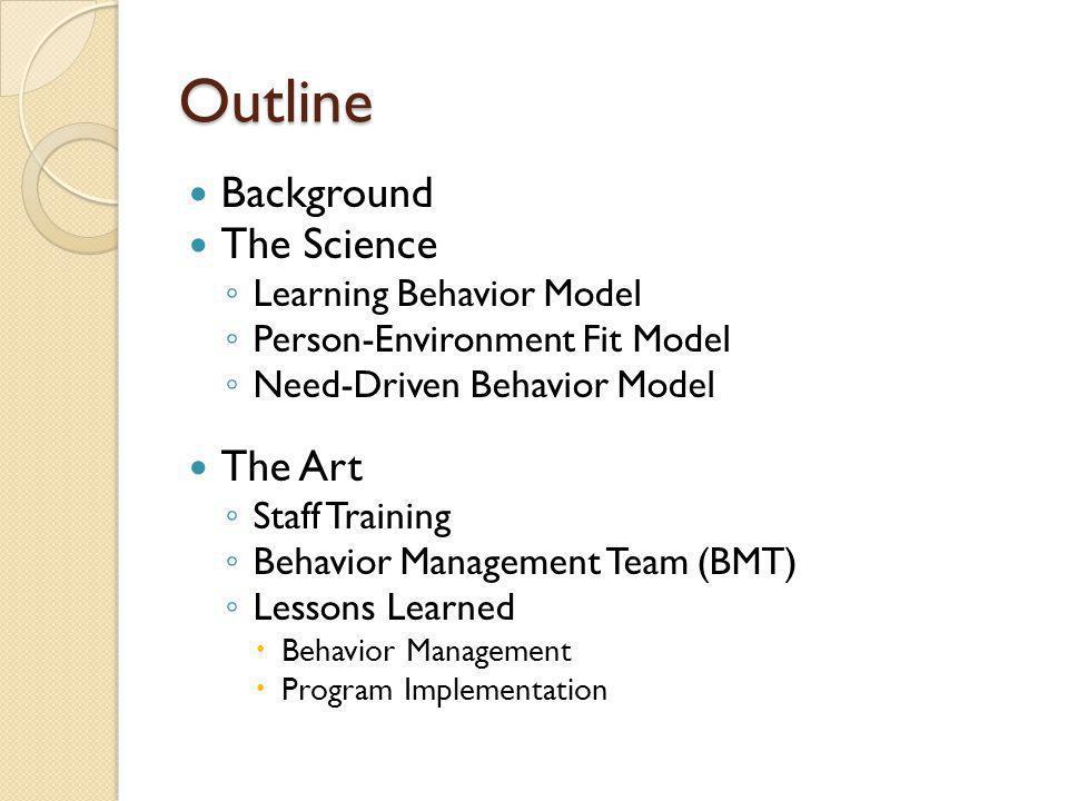 Outline Background The Science The Art Learning Behavior Model