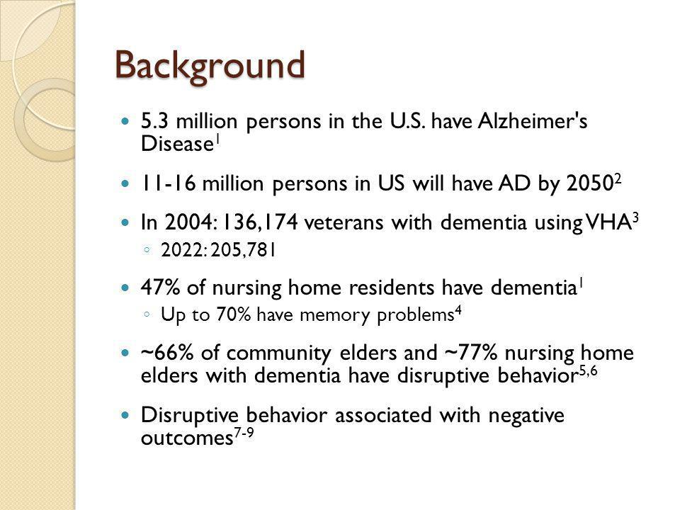 Background 5.3 million persons in the U.S. have Alzheimer s Disease1
