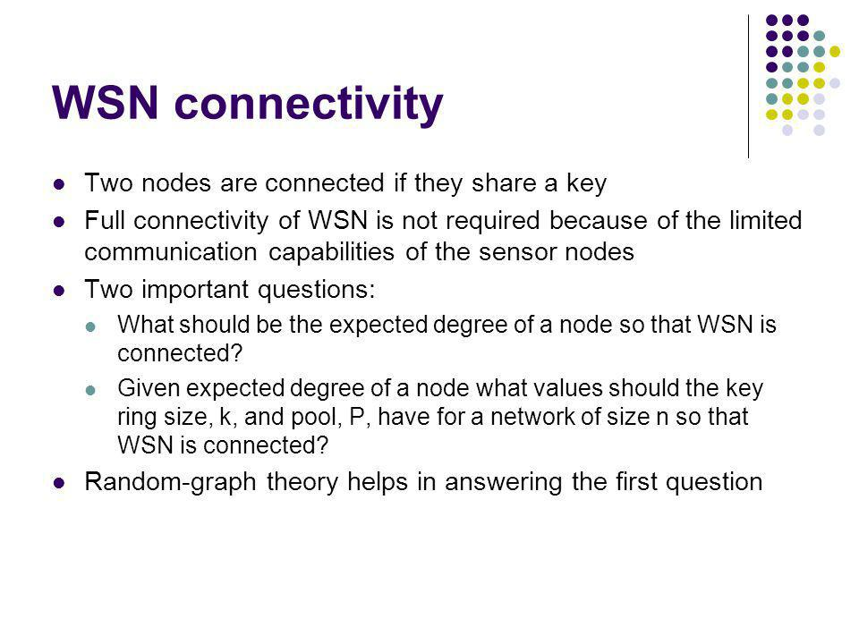 WSN connectivity Two nodes are connected if they share a key