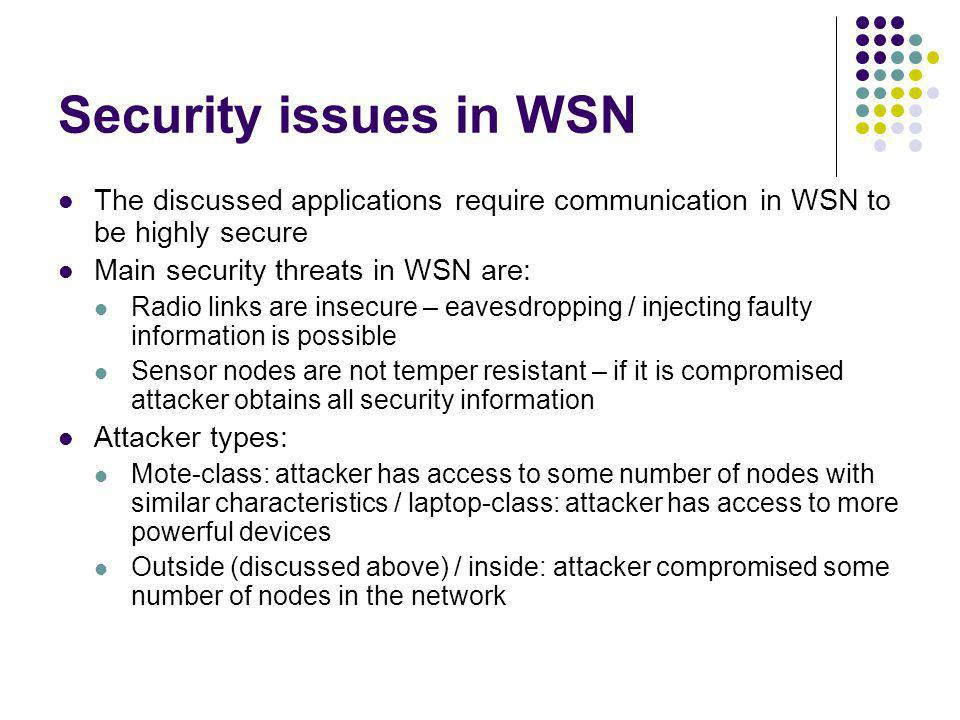 Security issues in WSN The discussed applications require communication in WSN to be highly secure.