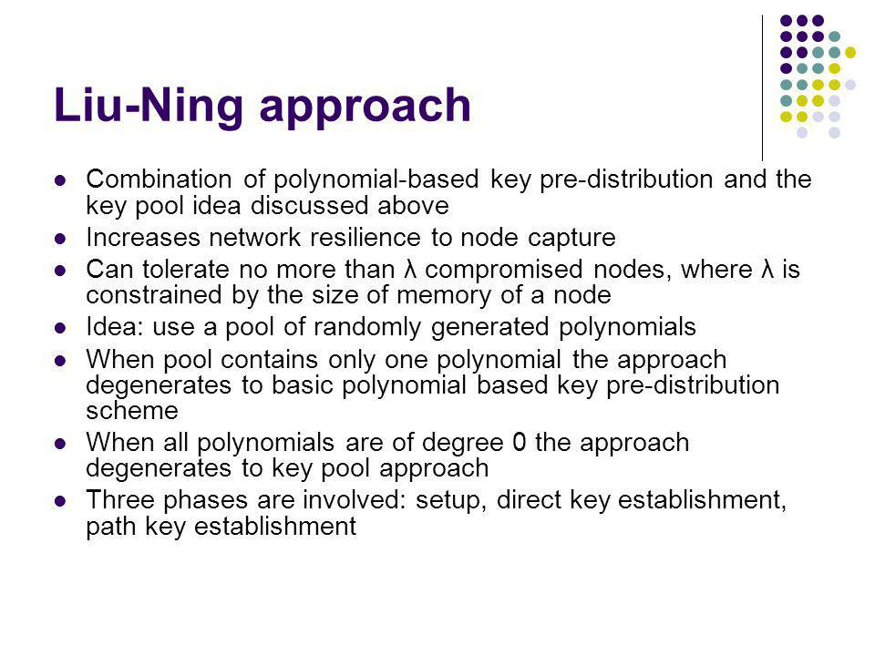 Liu-Ning approach Combination of polynomial-based key pre-distribution and the key pool idea discussed above.