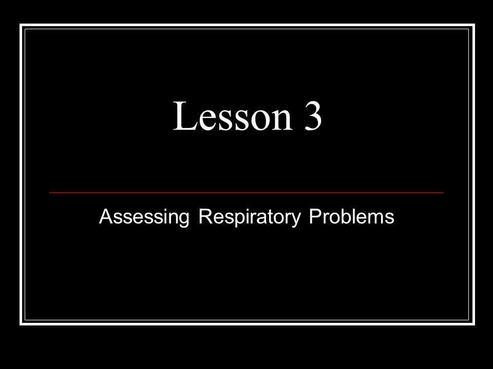 Assessing Respiratory Problems