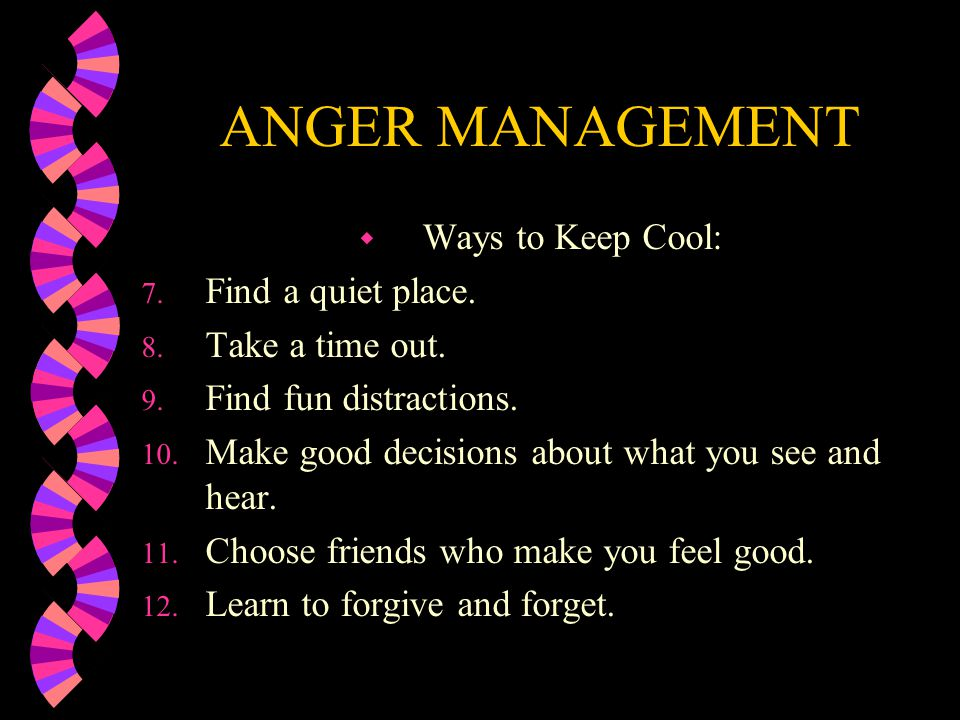 ANGER MANAGEMENT Ways to Keep Cool: Find a quiet place.