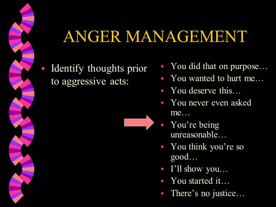 ANGER MANAGEMENT Identify thoughts prior to aggressive acts: