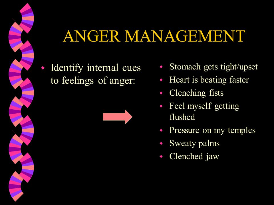 ANGER MANAGEMENT Identify internal cues to feelings of anger: