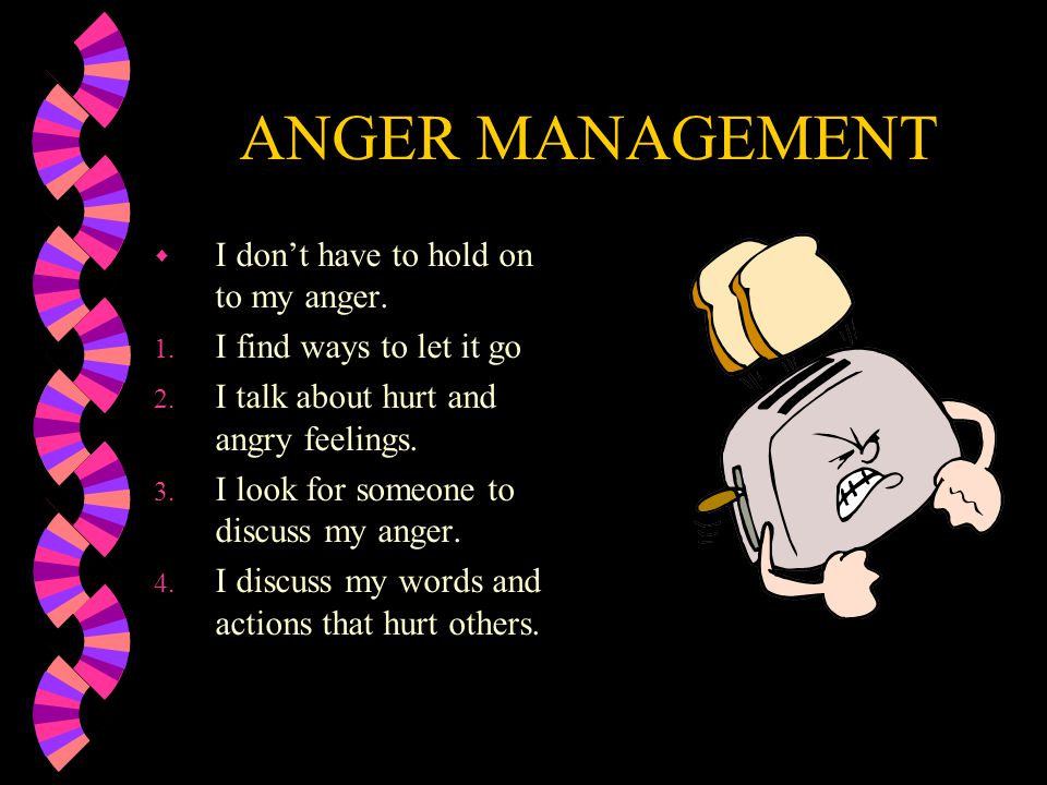 ANGER MANAGEMENT I don't have to hold on to my anger.