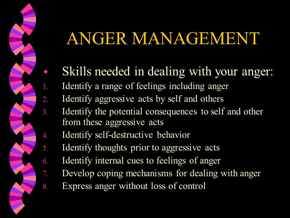 ANGER MANAGEMENT Skills needed in dealing with your anger:
