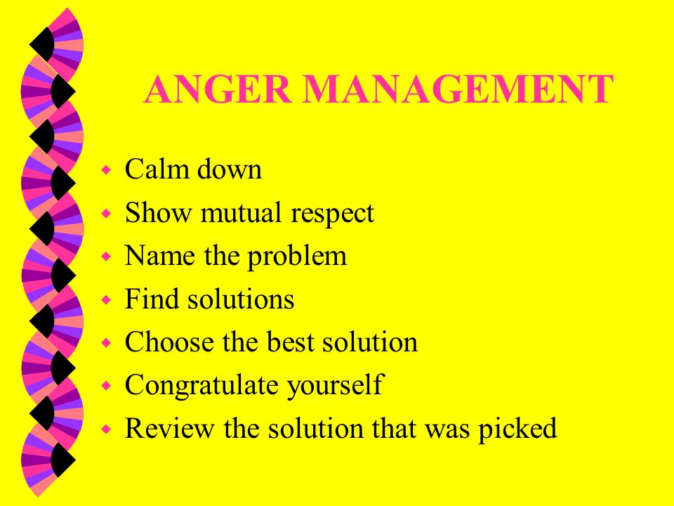 ANGER MANAGEMENT Calm down Show mutual respect Name the problem