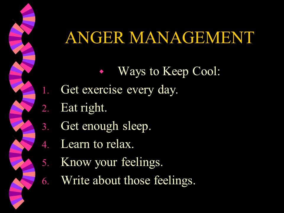 ANGER MANAGEMENT Ways to Keep Cool: Get exercise every day. Eat right.