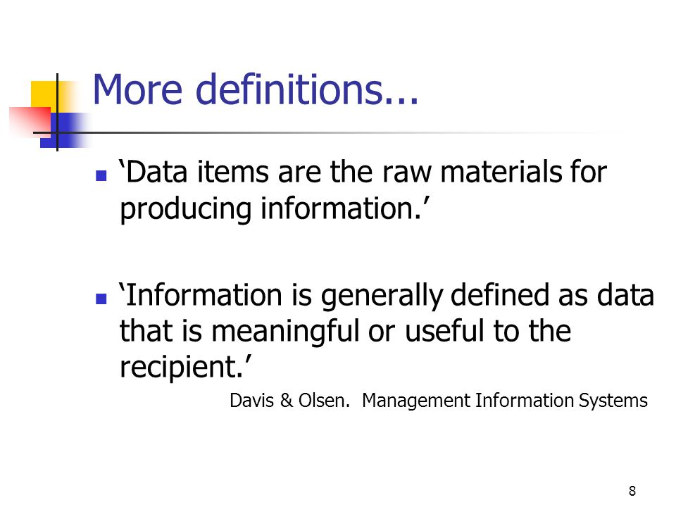 3/31/2017 More definitions... 'Data items are the raw materials for producing information.'