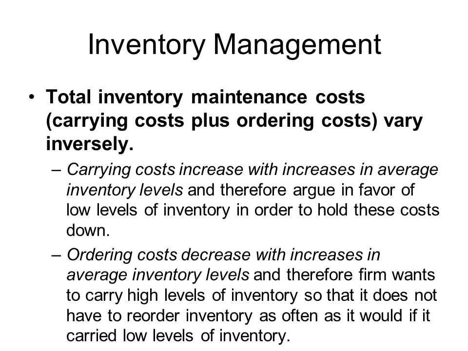 Inventory Management Total inventory maintenance costs (carrying costs plus ordering costs) vary inversely.