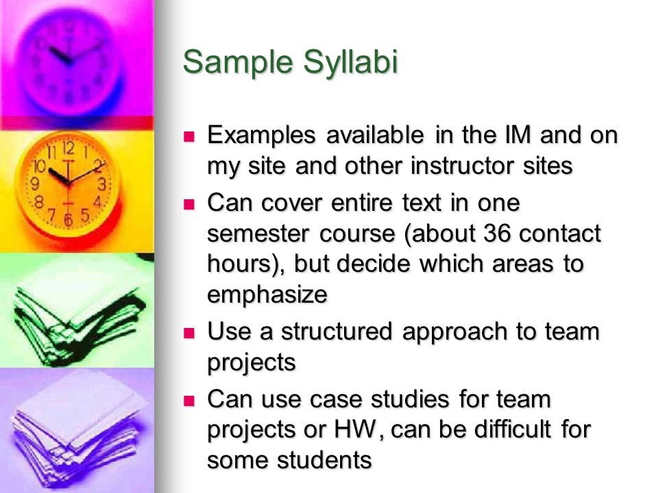 Sample Syllabi Examples available in the IM and on my site and other instructor sites.