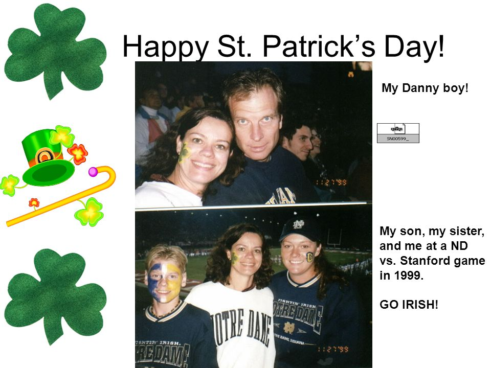 Happy St. Patrick's Day! My Danny boy! My son, my sister,