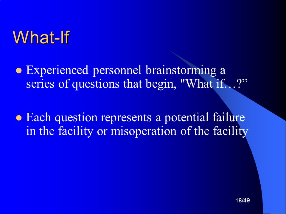 What-If Experienced personnel brainstorming a series of questions that begin, What if…