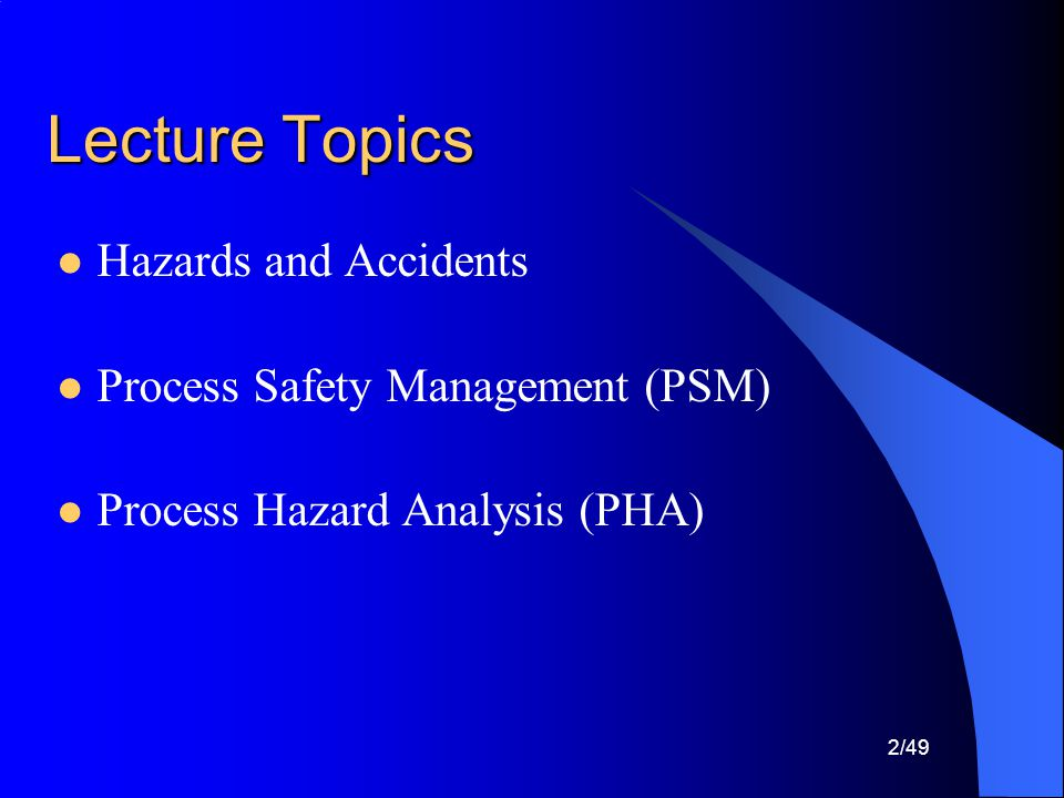 Lecture Topics Hazards and Accidents Process Safety Management (PSM)