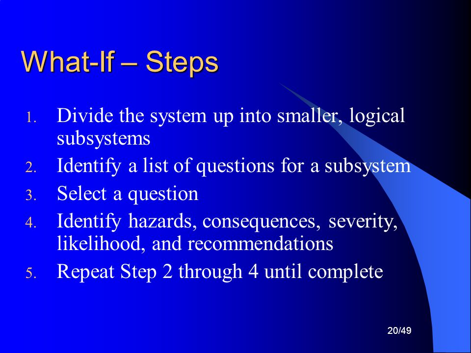 What-If – Steps Divide the system up into smaller, logical subsystems