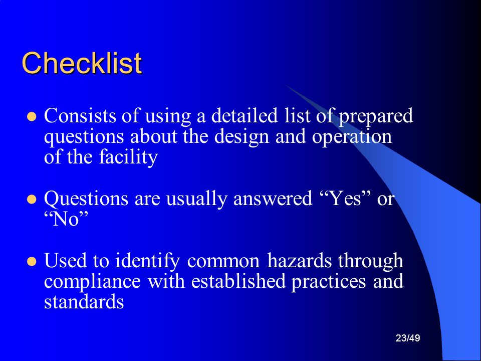 Checklist Consists of using a detailed list of prepared questions about the design and operation of the facility.