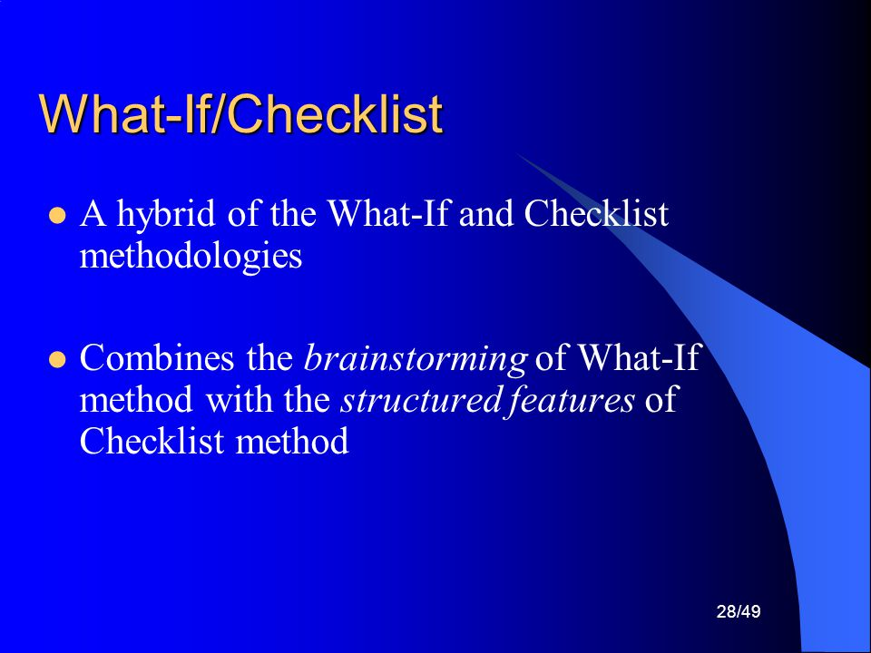 What-If/Checklist A hybrid of the What-If and Checklist methodologies