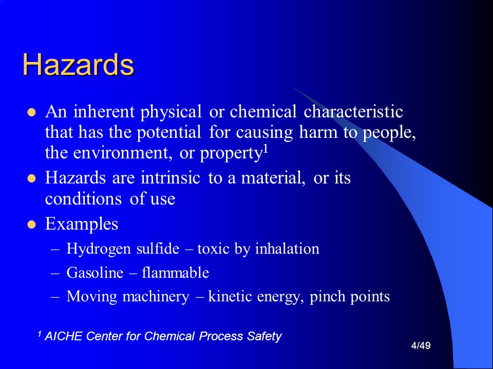 Hazards An inherent physical or chemical characteristic that has the potential for causing harm to people, the environment, or property1.