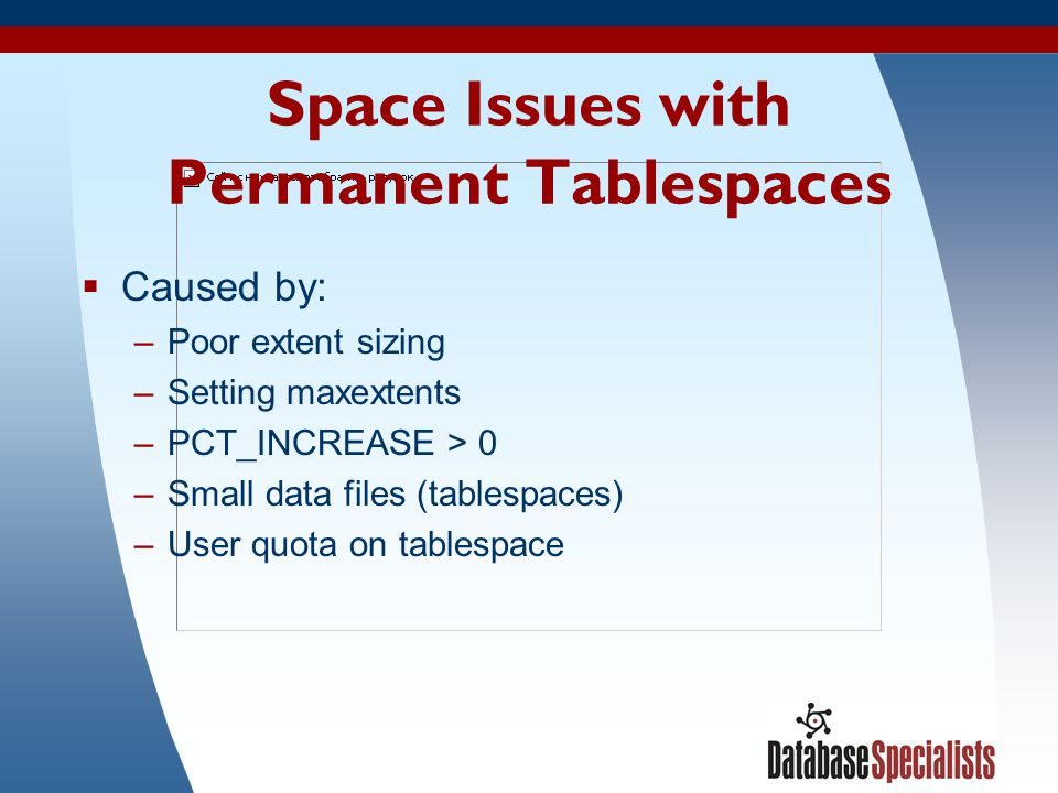 Space Issues with Permanent Tablespaces