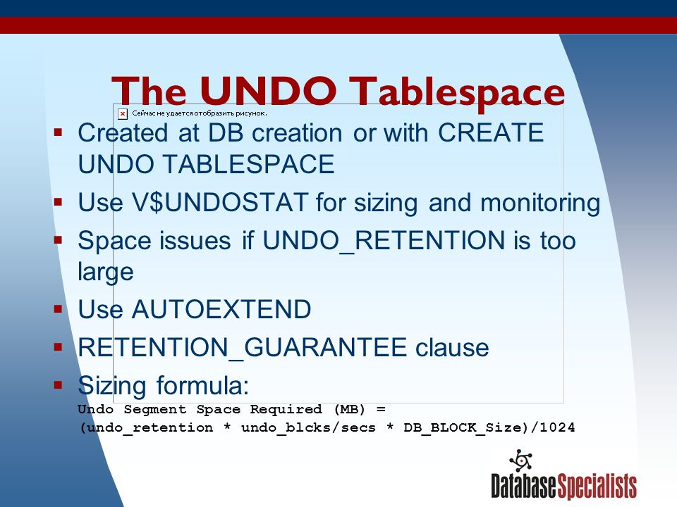 The UNDO Tablespace Created at DB creation or with CREATE UNDO TABLESPACE. Use V$UNDOSTAT for sizing and monitoring.