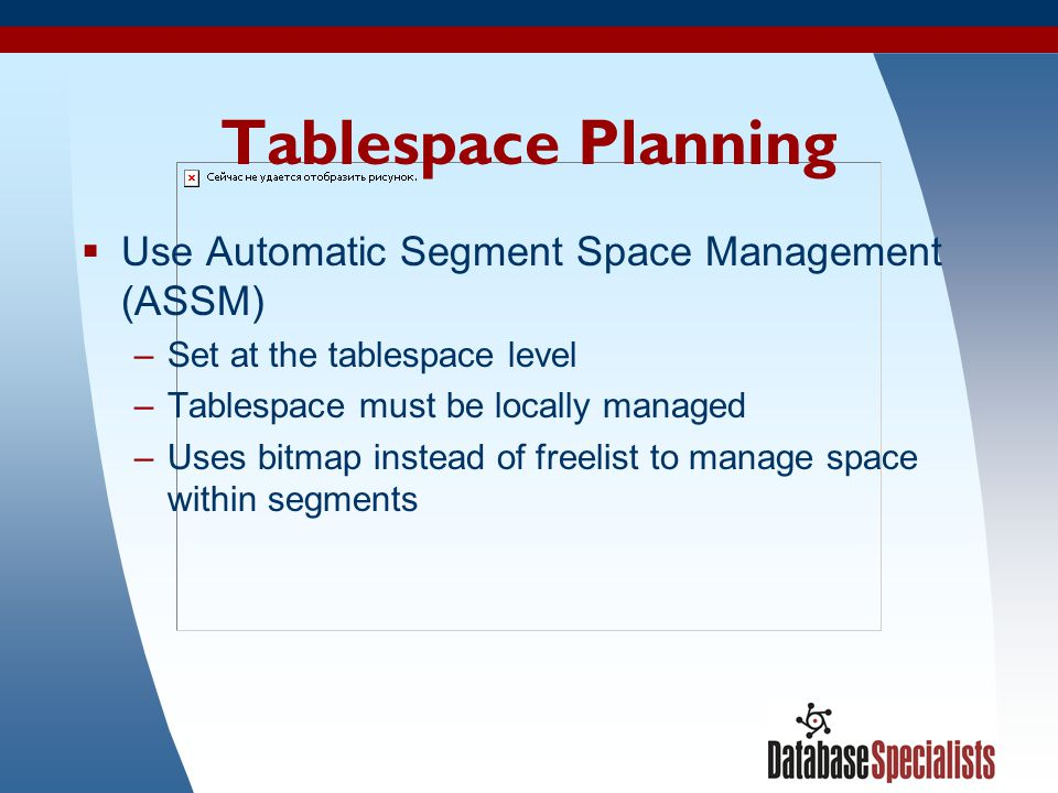 Tablespace Planning Use Automatic Segment Space Management (ASSM)