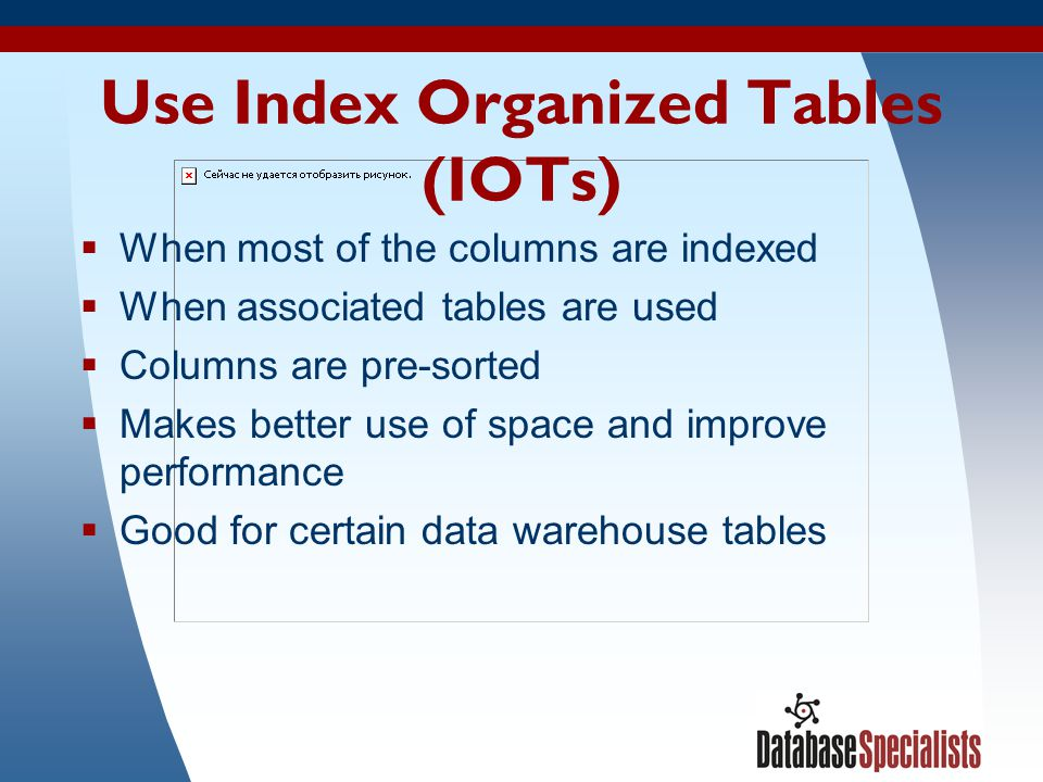 Use Index Organized Tables (IOTs)