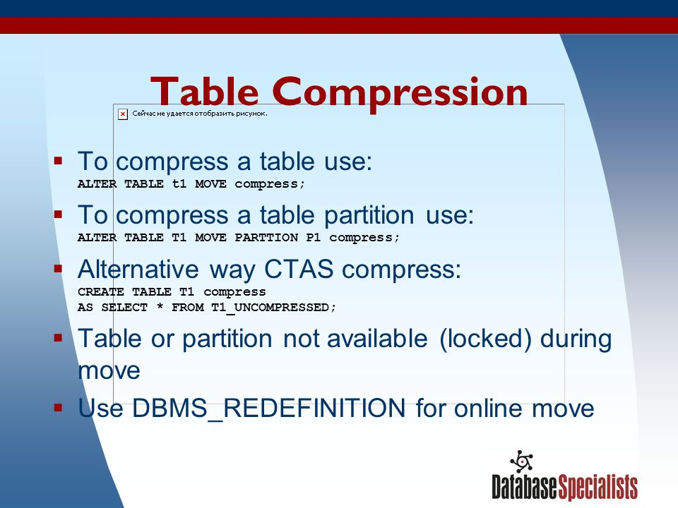 Table Compression To compress a table use: ALTER TABLE t1 MOVE compress;