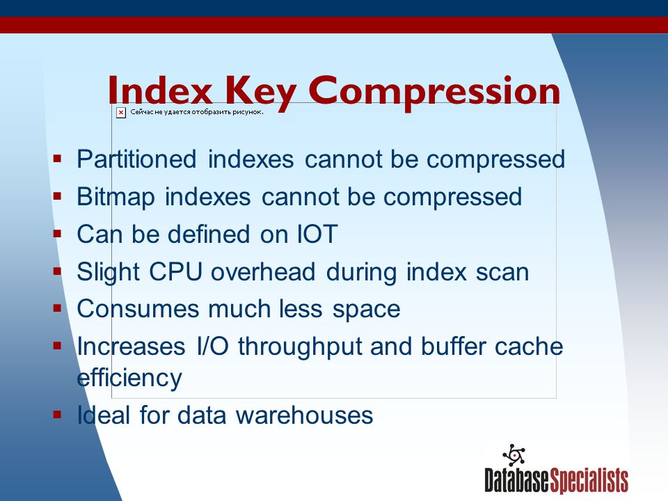 Index Key Compression Partitioned indexes cannot be compressed