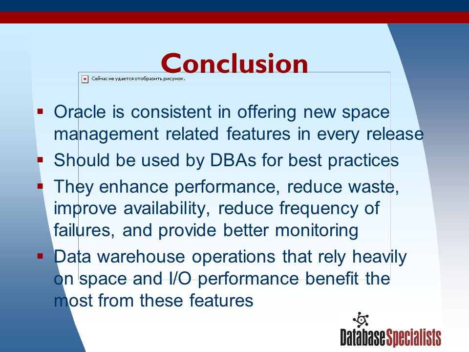 Conclusion Oracle is consistent in offering new space management related features in every release.