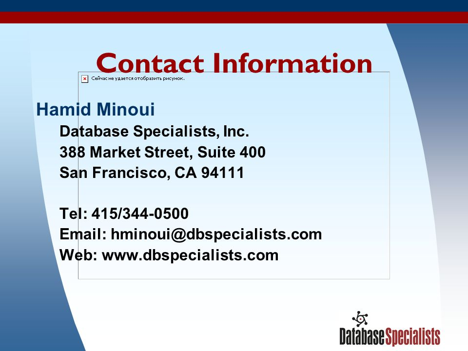 Contact Information Hamid Minoui. Database Specialists, Inc. 388 Market Street, Suite 400. San Francisco, CA 94111.