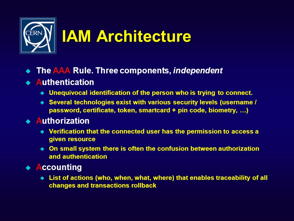 IAM Architecture The AAA Rule. Three components, independent