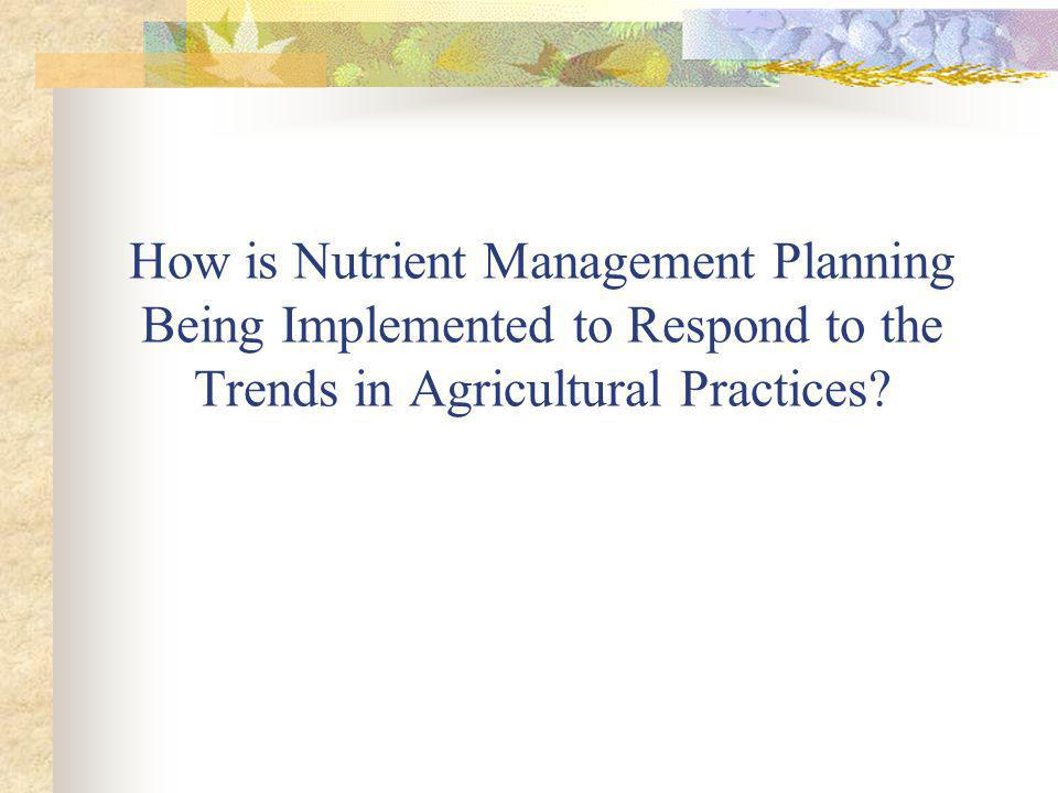 How is Nutrient Management Planning Being Implemented to Respond to the Trends in Agricultural Practices