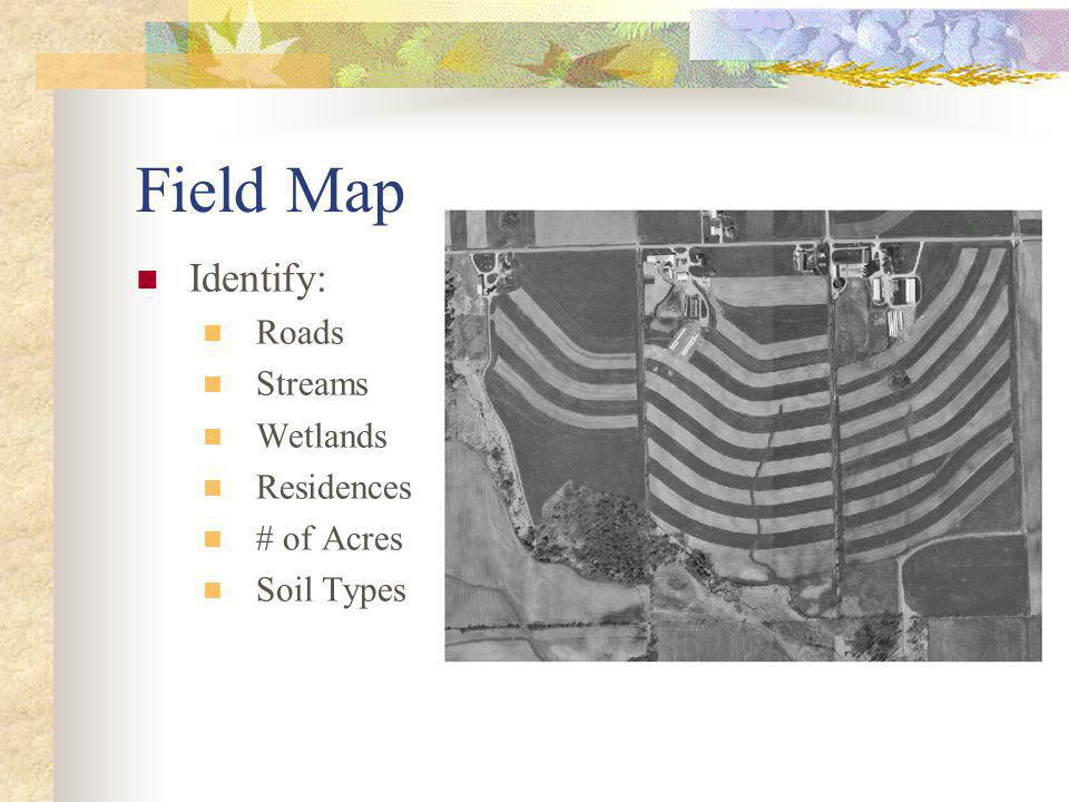 Field Map Identify: Roads Streams Wetlands Residences # of Acres