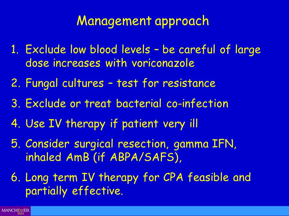 Management approach Exclude low blood levels – be careful of large dose increases with voriconazole.