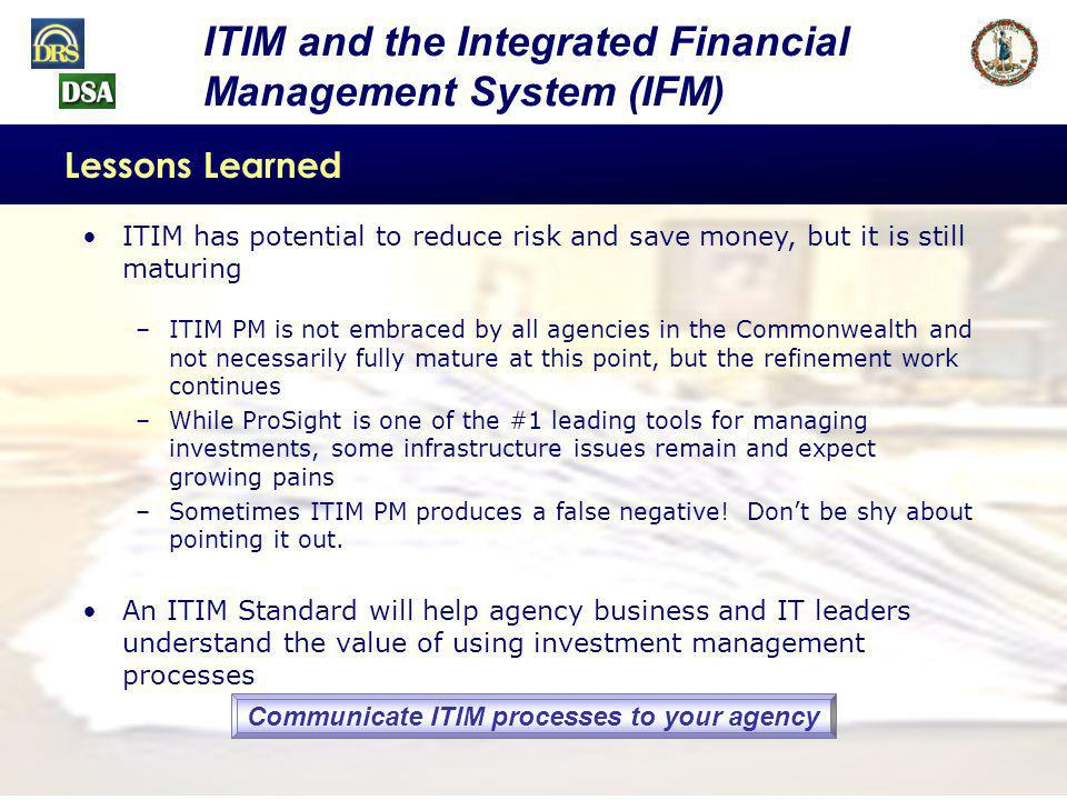 Lessons Learned ITIM has potential to reduce risk and save money, but it is still maturing.