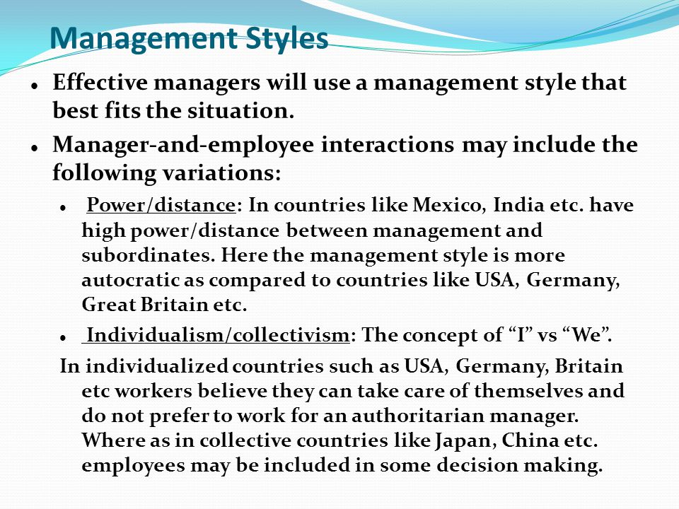 Management Styles Effective managers will use a management style that best fits the situation.