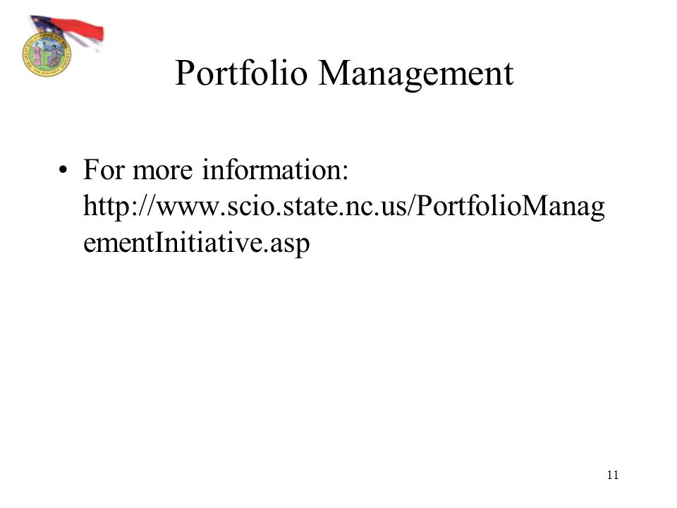 Portfolio Management For more information: http://www.scio.state.nc.us/PortfolioManagementInitiative.asp.