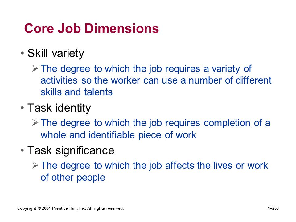Core Job Dimensions Skill variety Task identity Task significance